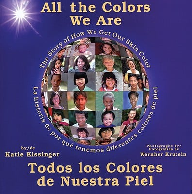 All the Colors We Are: Todos Los Colores de Nuestra Piel/The Story of How We Get Our Skin Color 9780934140805