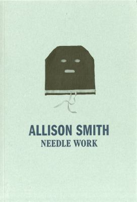 Allison Smith: Needle Work 9780936316307