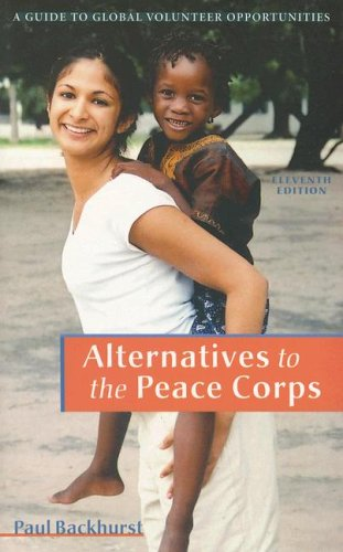 Alternatives to the Peace Corps: A Guide to Global Volunteer Opportunities 9780935028997