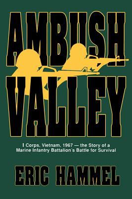 Ambush Valley: I Corps, Vietnam 1967: The Story of a Marine Infantry Battalion's Battle for Survival 9780935553468