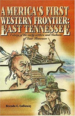 Americas First Western Frontier: East Tennessee: A Story of the Early Settlers and Indians of East Tennessee 9780932807342