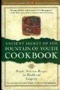 Ancient Secret of the Fountain of Youth Cookbook: Simple, Delicious Recipes for Health & Longevity 9780936197326