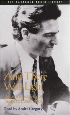 And There Was Light: The Autobiography of Jacques Lusseyran 9780930407278