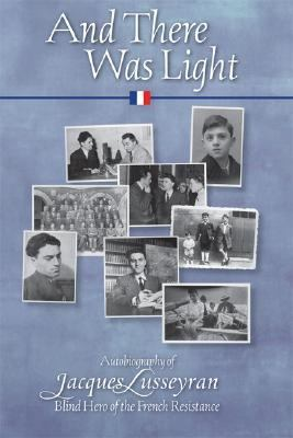 And There Was Light: The Autobiography of Jacques Lusseyran: Blind Hero of the French Resistance 9780930407407