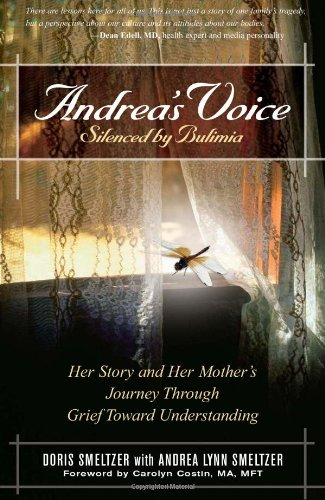 Andrea's Voice: Silenced by Bulimia: Her Story and Her Mother's Journey Through Grief Toward Understanding