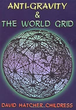 Anti-Gravity and the World Grid 9780932813039