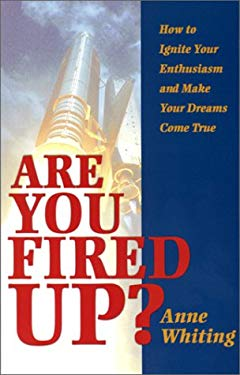 Are You Fired Up?: How to Ignite Your Enthusiasm and Make Your Dreams Come True