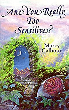 Are You Really Too Sensitive?: How to Understand and Develop Your Sensitivity as the Strength It is 9780931892103