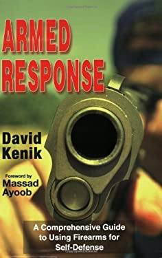 Armed Response: A Comprehensive Guide to Using Firearms for Self-Defense 9780936783451