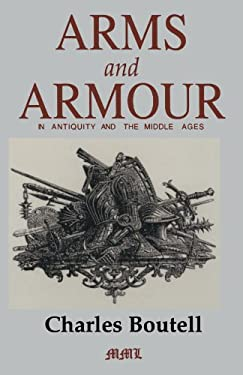 Arms and Armour in Antiquity and the Middle Ages 9780938289623
