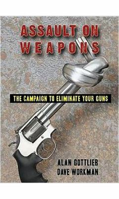 Assault on Weapons: The Campaign to Eliminate Your Guns 9780936783604