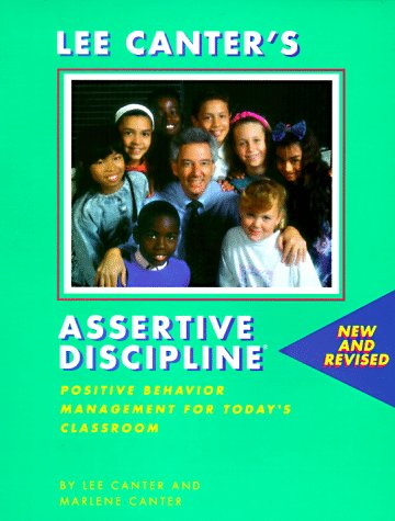 Assertive Discipline--New and Revised: Positive Behavior Management for Today's Classroom 9780939007455