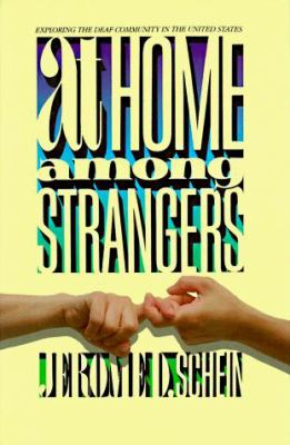 At Home Among Strangers: Exploring the Deaf Community in the United States 9780930323516