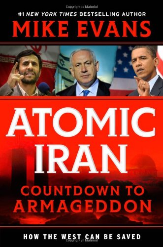 Atomic Iran: Countdown to Armageddon, How the West Can Be Saved 9780935199406