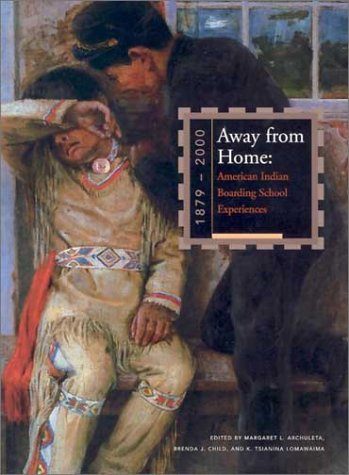 Away from Home: American Indian Boarding School Experiences, 1879-2000 9780934351621