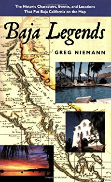 Baja Legends: The Historic Characters, Events, and Locations That Put Baja California on the Map 9780932653475