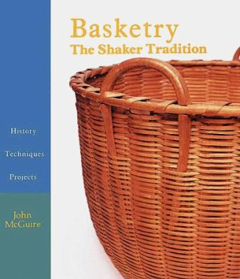 Basketry: The Shaker Tradition: History, Techniques, Projects 9780937274460