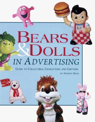 Bears & Dolls in Advertising: Guide to Collectible Characters and Critters 9780930625191