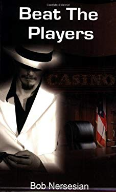 Beat the Players: Casinos, Cops and the Game Inside the Game 9780935926286