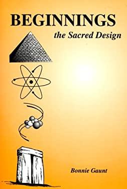 Beginnings: The Sacred Design 9780932813787