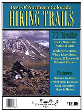 Best of Northern Colorado Hiking Trails: 78 Hiking Trails to Scenic & Historical Sites 9780930657185