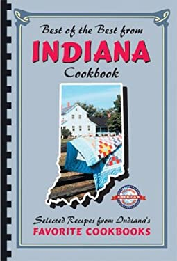 Best of the Best from Indiana: Selected Recipes from Indiana's Favorite Cookbooks 9780937552575