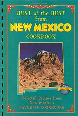 Best of the Best from New Mexico Cookbook: Selected Recipes from New Mexico's Favorite Cookbooks 9780937552933