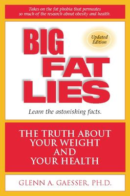 Big Fat Lies: The Truth about Your Weight and Your Health 9780936077420