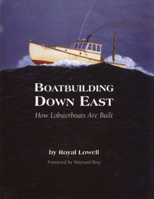 Boatbuilding Down East: How Lobsterboats Are Built 9780937822739