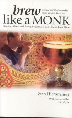 Brew Like a Monk: Trappist, Abbey, and Strong Belgian Ales and How to Brew Them 9780937381878