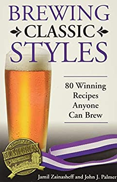 Brewing Classic Styles: 80 Winning Recipes Anyone Can Brew 9780937381922