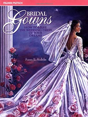 Bridal Gowns: The Basics of Designing, Fitting & Sewing Your Wedding Dress 9780935278514