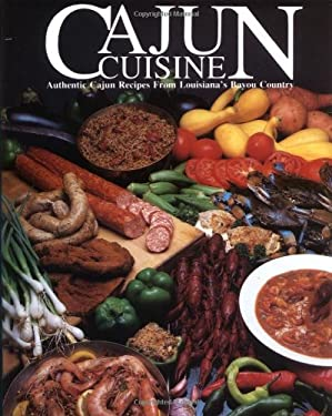 Cajun Cuisine: Authentic Cajun Recipes from Louisiana's Bayou Country 9780935619003