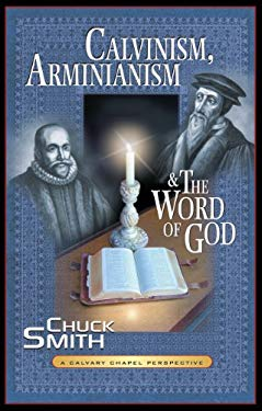 Calvinism, Arminianism, and the Word of God: A Calvary Chapel Perspective 9780936728469