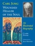 Carl Jung: Wounded Healer of the Soul: An Illustrated Biography 9780930407506