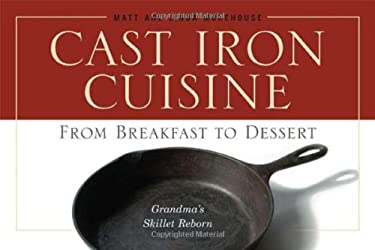 Cast Iron Cuisine: From Breakfast to Dessert; Grandma's Skillet Reborn 9780939837847