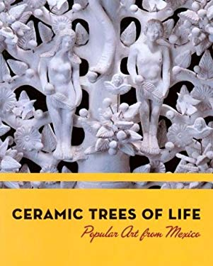 Ceramic Trees of Life: Popular Art from Mexico 9780930741969