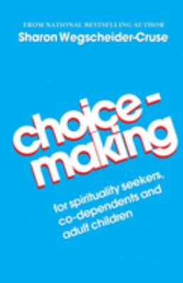 Choicemaking: For Co-Dependents, Adult Children and Spirituality Seekers 9780932194268