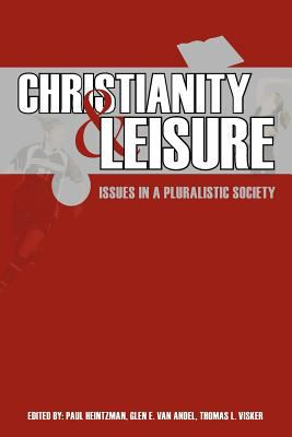 Christianity and Leisure: Issues in a Pluralistic Society 9780932914668
