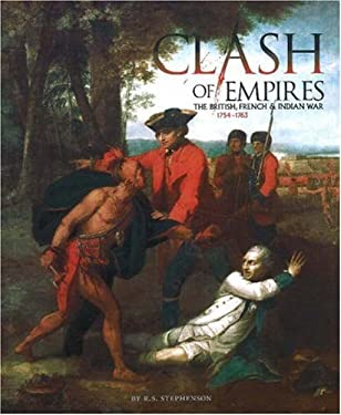 Clash of Empires: The British, French, and Indian War, 1754-1763 9780936340135