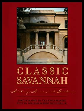 Classic Savannah: History, Homes, and Gardens 9780932958075