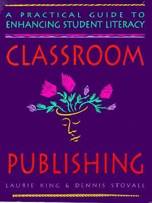 Classroom Publishing: A Practical Guide to Enhancing Student Literacy