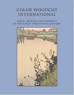 Color Woodcut International: Japan, Britain, and America in the Early Twentieth Century 9780932900647