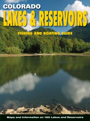 Colorado Lakes & Reservoirs: Fishing & Boating Guide 9780930657543