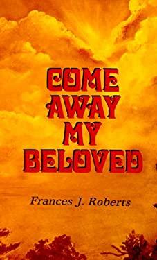 Come Away My Beloved 9780932814012