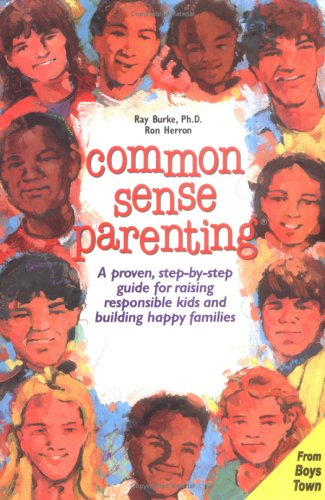 Common Sense Parenting: A Proven Step by Step Guide for Raising Kids and Building Happy Families 9780938510772