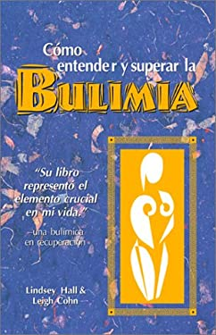 Como Entender y Superar La Bulimia: Bulimia: A Guide to Recovery, Spanish-Language Edition = Bulimia 9780936077383