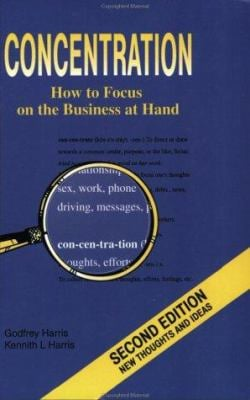 Concentration: How to Focus on the Business at Hand 9780935047356