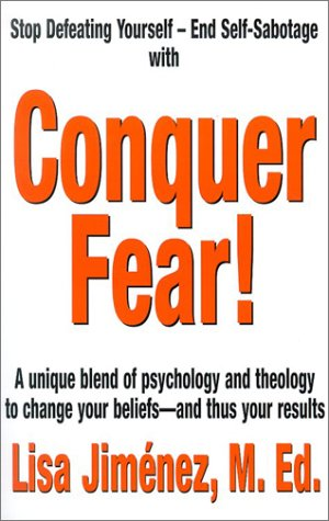 Conquer Fear!: A Unique Blend of Psychology and Theology to Change Your Beliefs -- And Thus Your Results 9780937539699