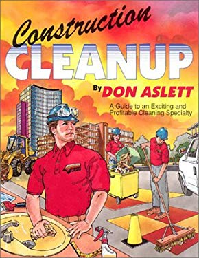 Construction Cleanup: A Guide to an Exciting and Profitable Cleaning Specialty 9780937750179
